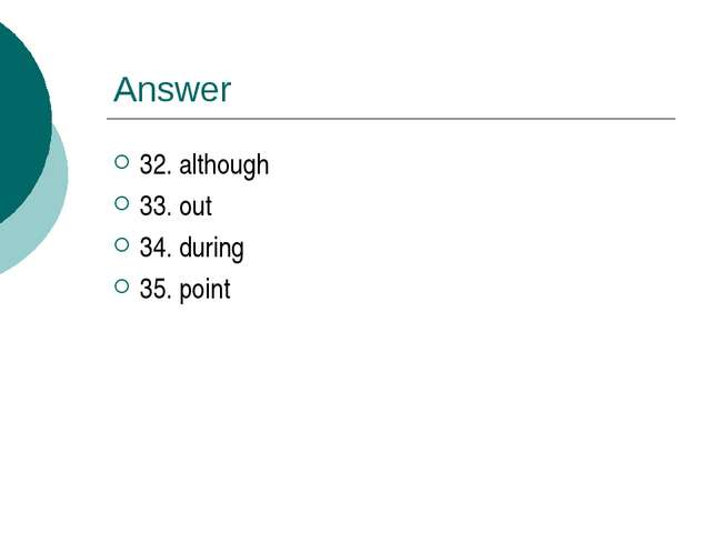 Answer 32. although 33. out 34. during 35. point