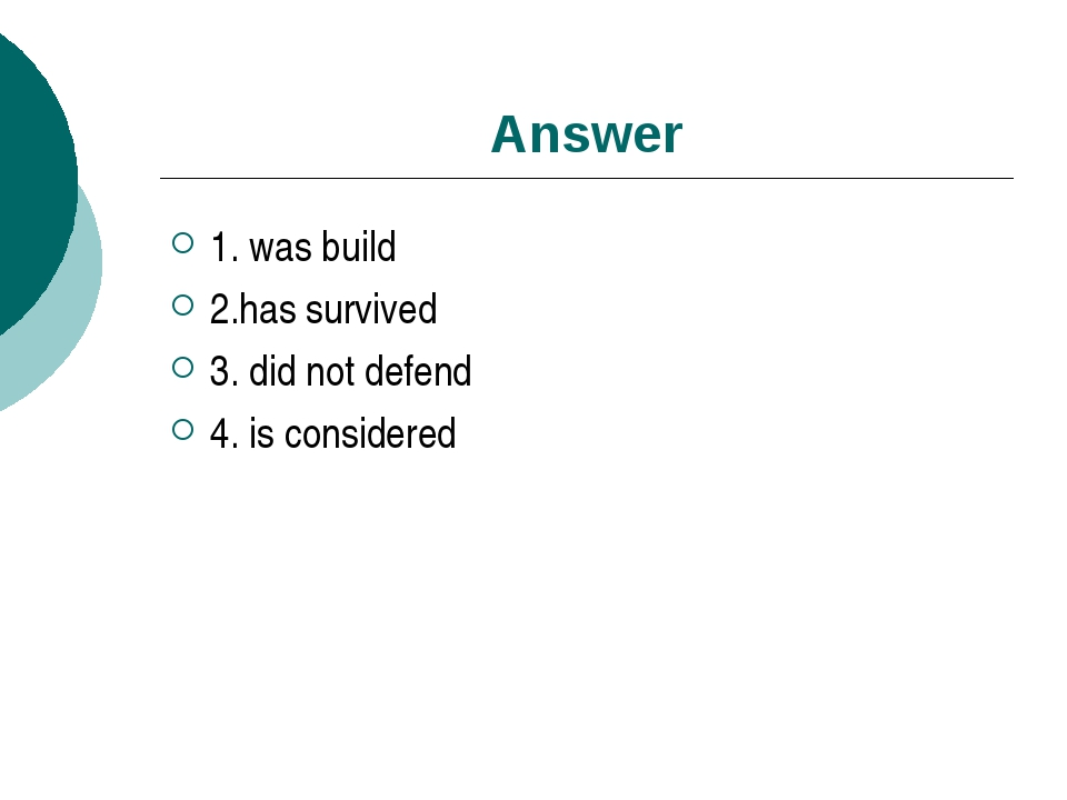 Answer 1. was build 2.has survived 3. did not defend 4. is considered