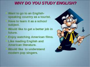 WHY DO YOU STUDY ENGLISH? Want to go to an English-speaking country as a tour
