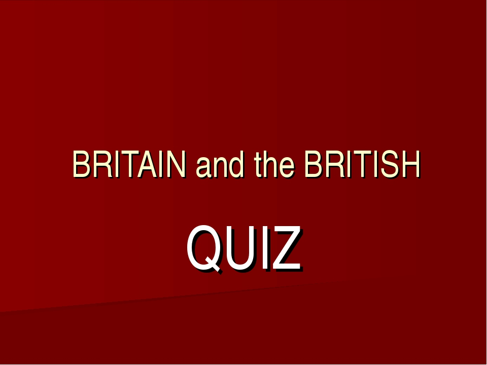 BRITAIN and the BRITISH QUIZ
