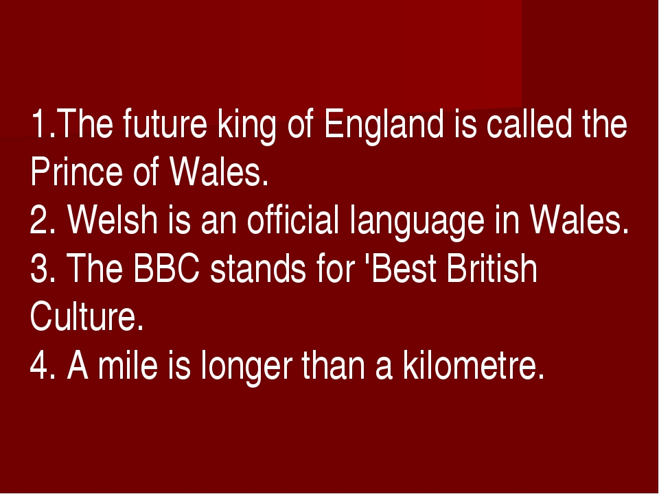 1.The future king of England is called the Prince of Wales. 2. Welsh is an o...