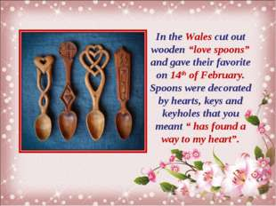 "In the Wales cut out wooden ""love spoons"" and gave their favorite on 14th of"
