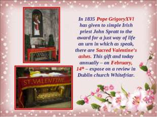In 1835 Pope GrigoryXVl has given to simple Irish priest John Spratt to the a