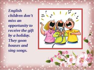 English children don't miss an opportunity to receive the gift by a holiday.