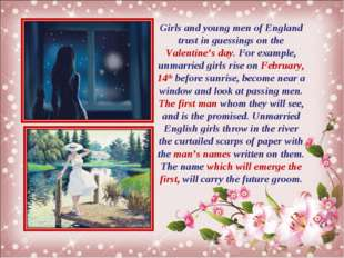 Girls and young men of England trust in guessings on the Valentine's day. For