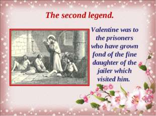 The second legend. Valentine was to the prisoners who have grown fond of the