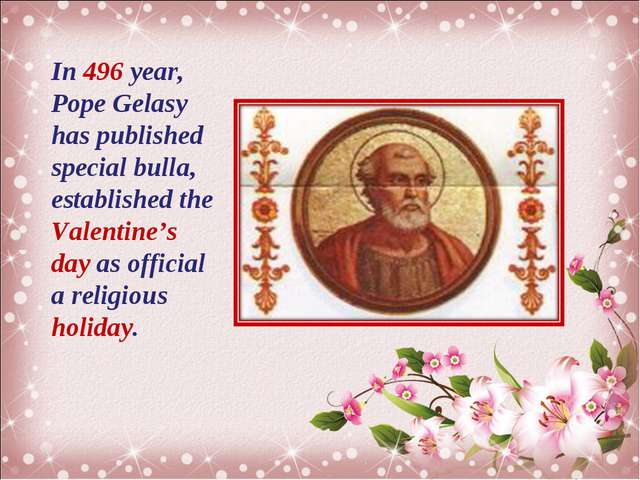 In 496 year, Pope Gelasy has published special bulla, established the Valenti...