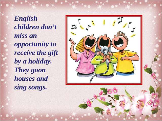 English children don't miss an opportunity to receive the gift by a holiday....