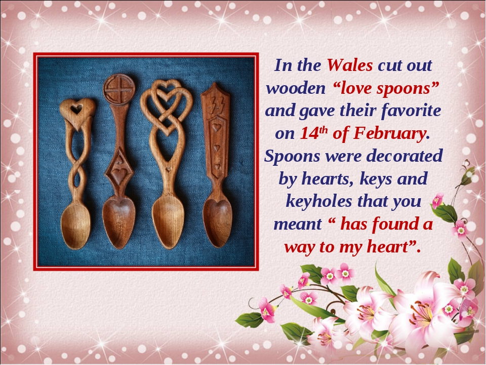 "In the Wales cut out wooden ""love spoons"" and gave their favorite on 14th of..."