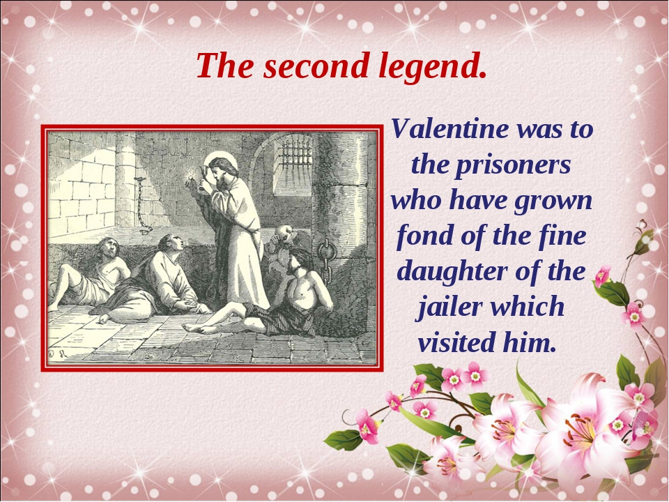 The second legend. Valentine was to the prisoners who have grown fond of the...