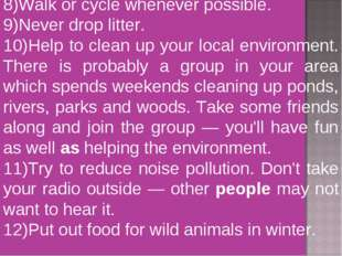 8)Walk or cycle whenever possible. 9)Never drop litter. 10)Help to clean up y