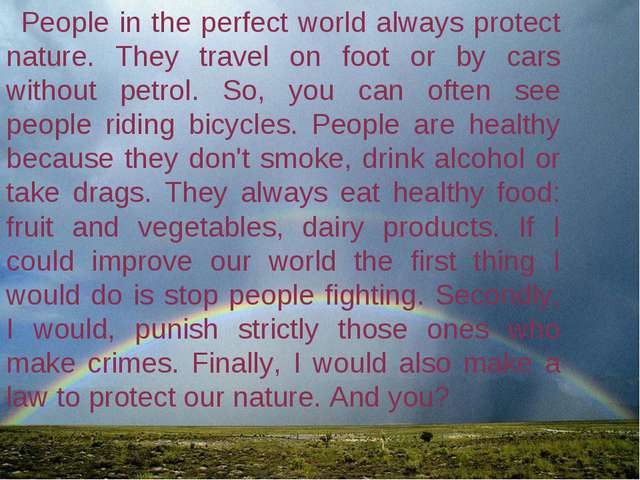 People in the perfect world always protect nature. They travel on foot or by...