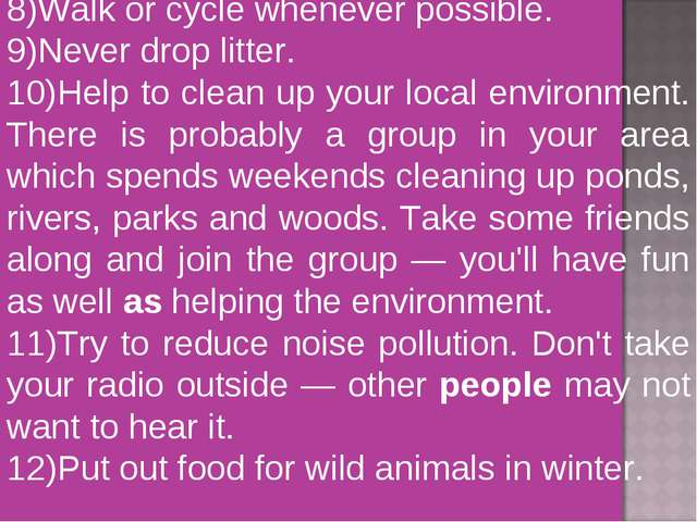 8)Walk or cycle whenever possible. 9)Never drop litter. 10)Help to clean up y...