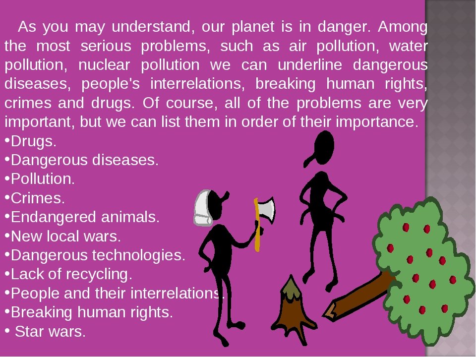 As you may understand, our planet is in danger. Among the most serious probl...