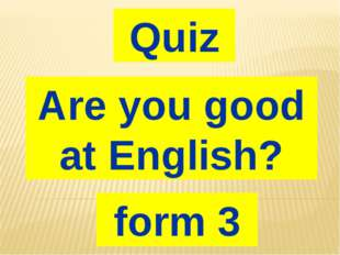 Quiz Are you good at English? form 3