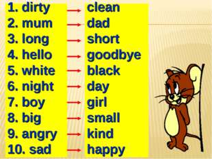 clean dad short goodbye black day girl small kind happy 1. dirty 2. mum 3. lo