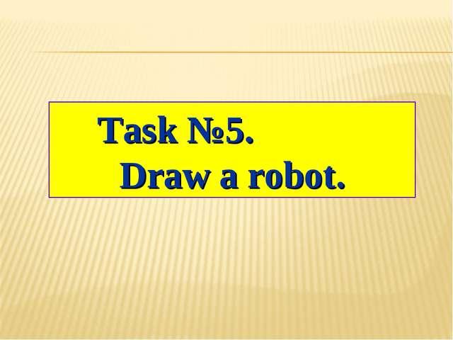 Task №5. Draw a robot.