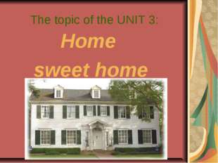 The topic of the UNIT 3: Home sweet home