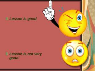Lesson is good Lesson is not very good
