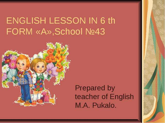 ENGLISH LESSON IN 6 th FORM «А»,School №43 Prepared by teacher of English M.A...