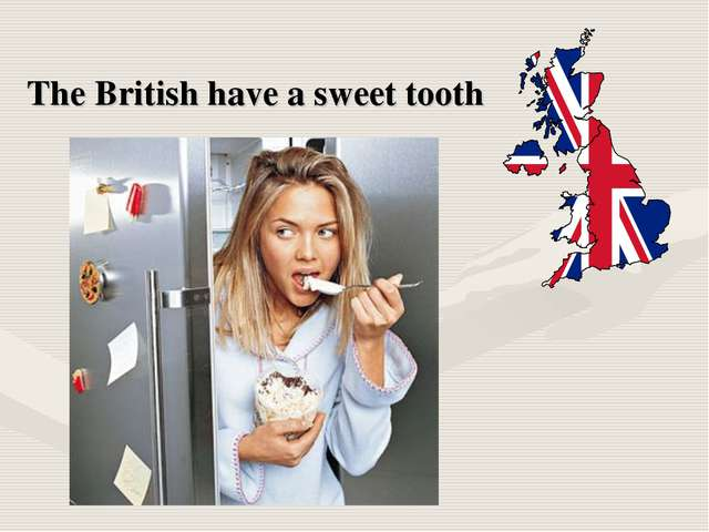 The British have a sweet tooth