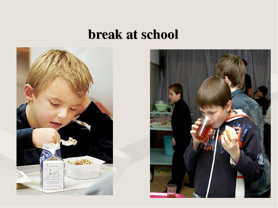 break at school