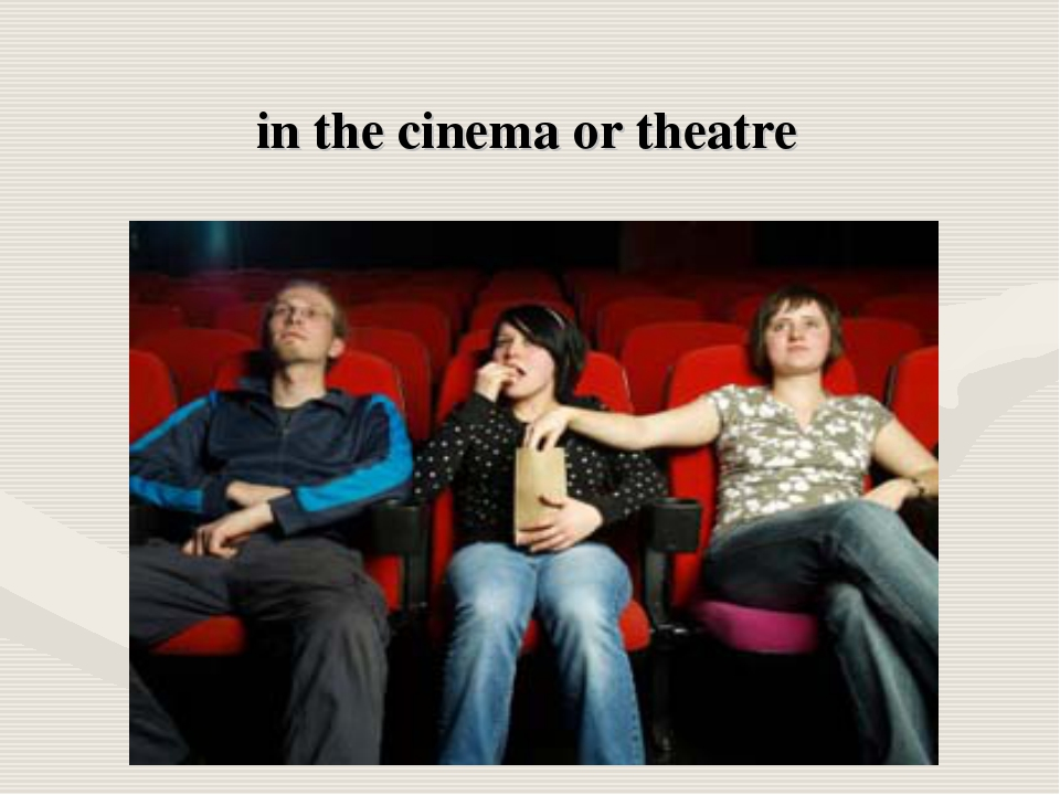 in the cinema or theatre