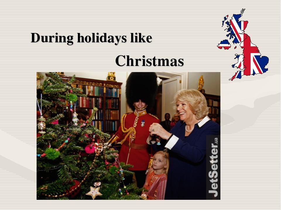 During holidays like Christmas