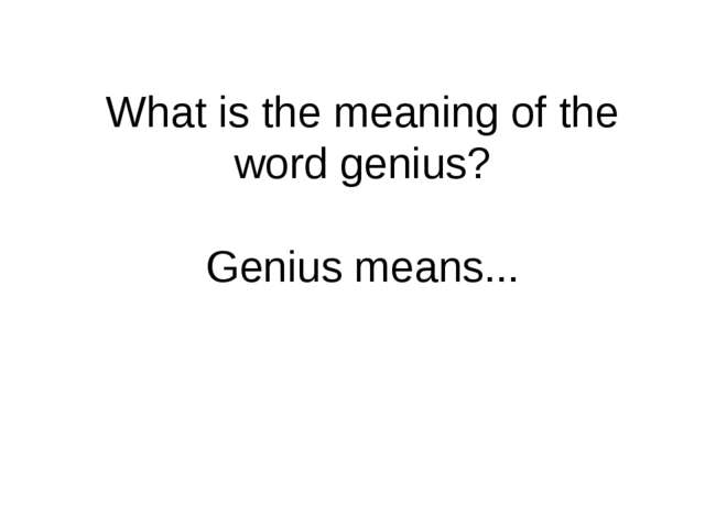 What is the meaning of the word genius? Genius means... gen·ius [jeenyass, je...