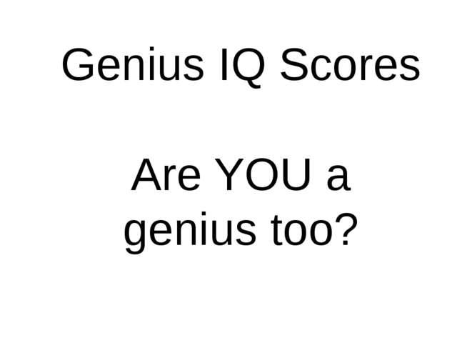 Genius IQ Scores Are YOU a genius too?