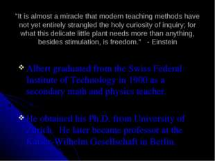 """It is almost a miracle that modern teaching methods have not yet entirely st"
