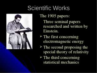 Scientific Works The 1905 papers: 	Three seminal papers researched and writte