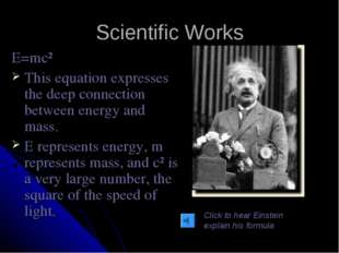 Scientific Works E=mc² This equation expresses the deep connection between en