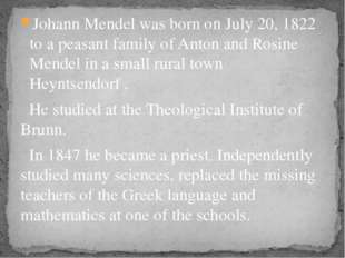 Johann Mendel was born on July 20, 1822 to a peasant family of Anton and Rosi