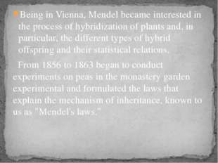 Being in Vienna, Mendel became interested in the process of hybridization of