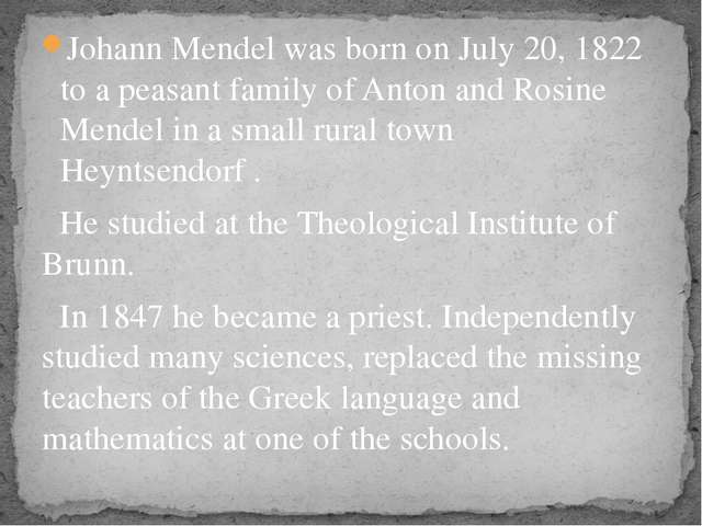 Johann Mendel was born on July 20, 1822 to a peasant family of Anton and Rosi...
