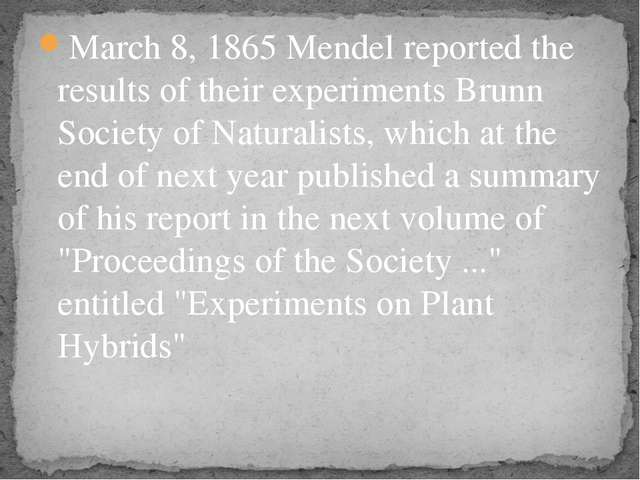 March 8, 1865 Mendel reported the results of their experiments Brunn Society...