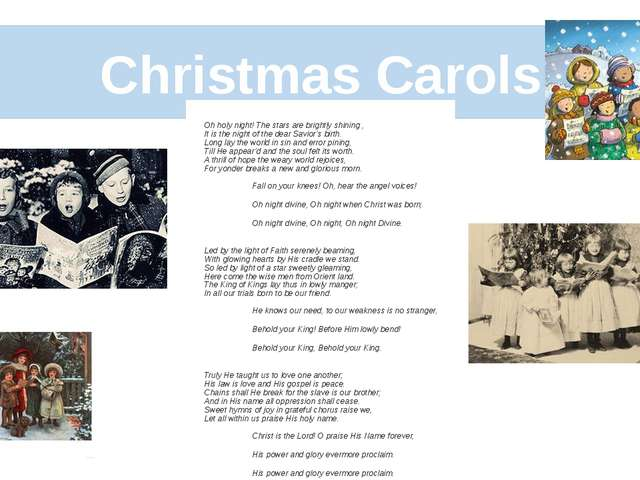 Christmas Carols Oh holy night! The stars are brightly shining , It is the ni...
