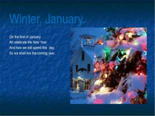 Winter. January. On the first of January All celebrate the New Year And how w
