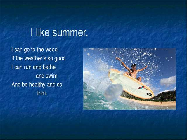 I like summer. I can go to the wood, If the weather's so good I can run and b...