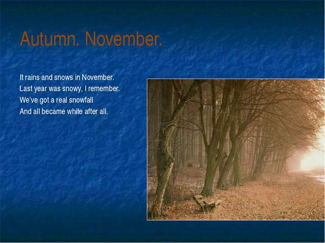 Autumn. November. It rains and snows in November. Last year was snowy, I reme...