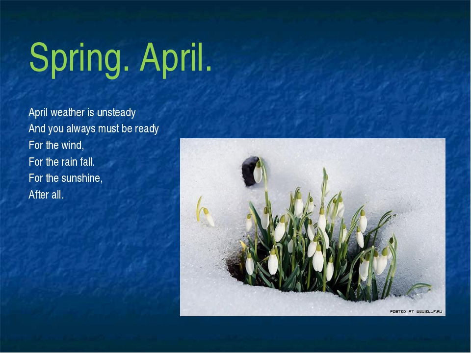 Spring. April. April weather is unsteady And you always must be ready For the...