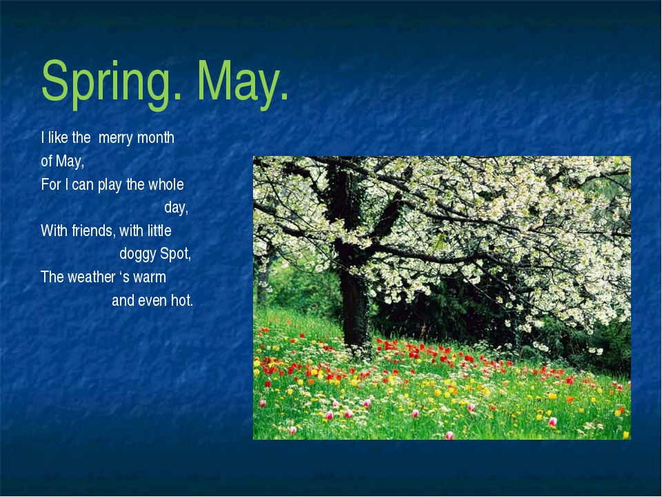 Spring. May. I like the merry month of May, For I can play the whole day, Wit...