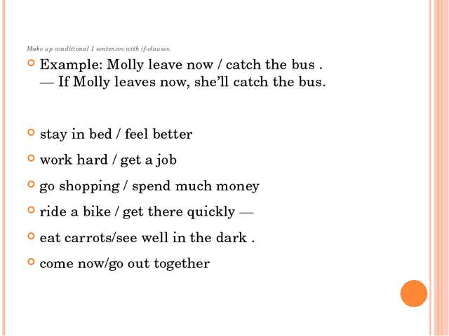 Make up conditional 1 sentences with if-clauses. Example: Molly leave now / c...