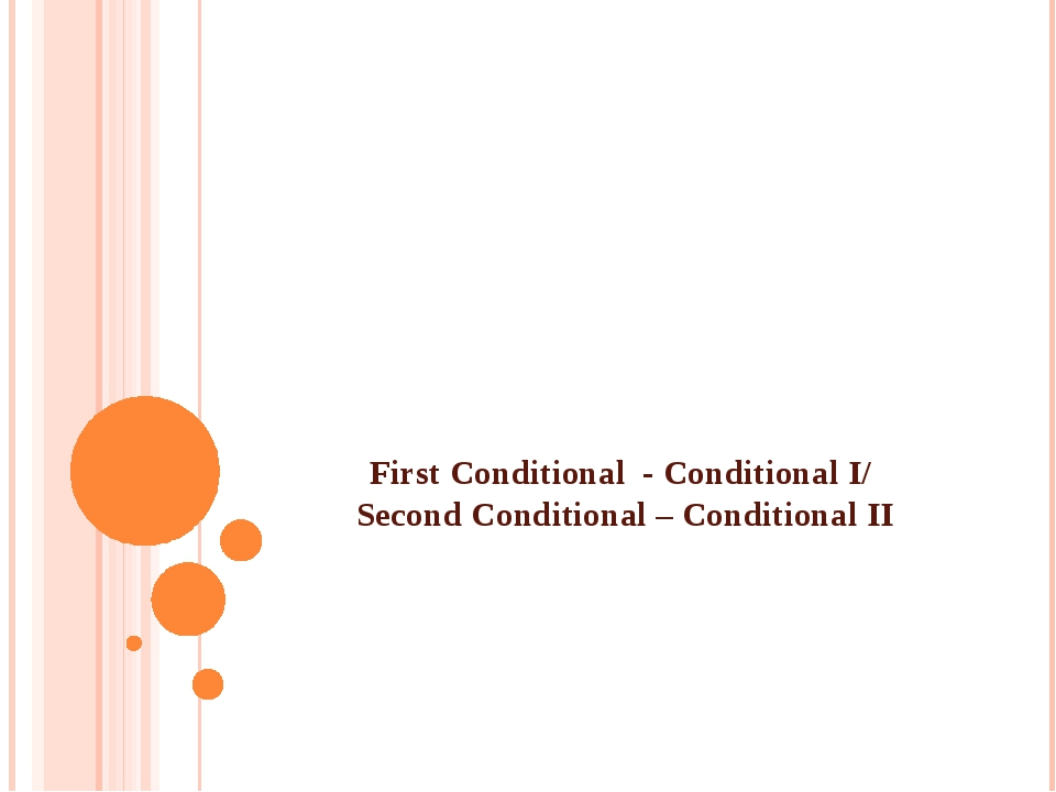 First Conditional - Conditional I/ Second Conditional – Conditional II