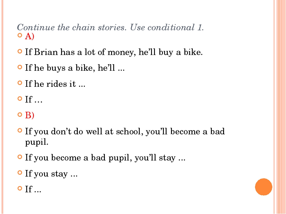 Continue the chain stories. Use conditional 1. A) If Brian has a lot of money...