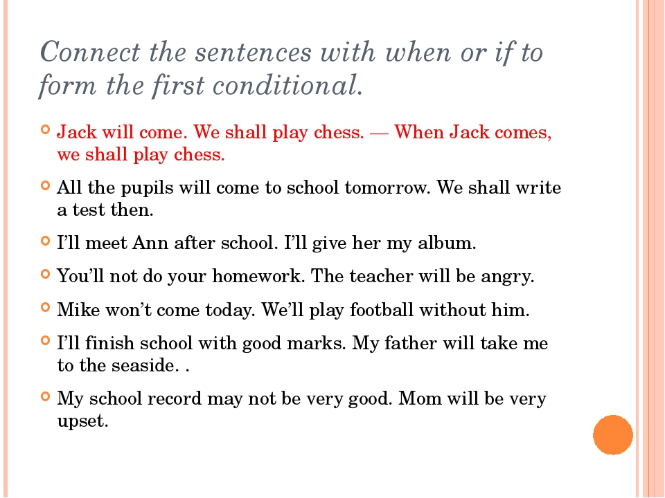 Connect the sentences with when or if to form the first conditional. Jack wil...