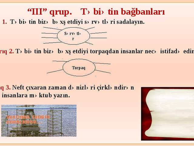 """""""III"""" qrup. Təbiətin bağbanları Tapşırıq 1. Təbiətin bizə bəxş etdiyi sərvət..."""