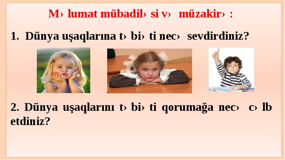 Məlumat mübadiləsi və müzakirə: 1. Dünya uşaqlarına təbiəti necə sevdirdiniz...