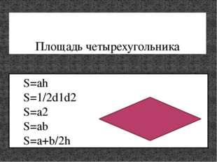Площадь четырехугольника S=ah S=1/2d1d2 S=a2 S=ab S=a+b/2h